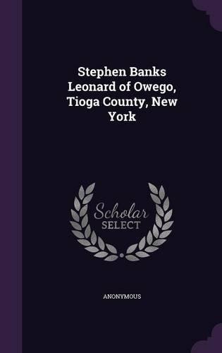 Read Online Stephen Banks Leonard of Owego, Tioga County, New York pdf epub