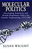 Molecular Politics : Developing American and British Regulatory Policy for Genetic Engineering, 1972-1982, Wright, Susan, 0226910652