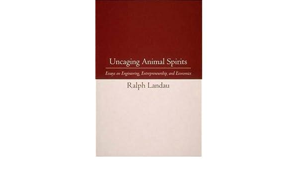Uncaging Animal Spirits Essays On Engineering Entrepreneurship  Uncaging Animal Spirits Essays On Engineering Entrepreneurship And  Economics By Ralph Landau  Amazoncom Books