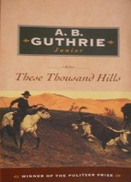 These Thousand Hills by A.B. Guthrie Jr