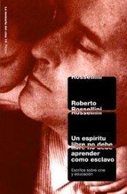 Descargar Libro Un Espíritu Libre No Debe Aprender Como Esclavo: Escritos Sobre El Cine Y Educación Roberto Rossellini