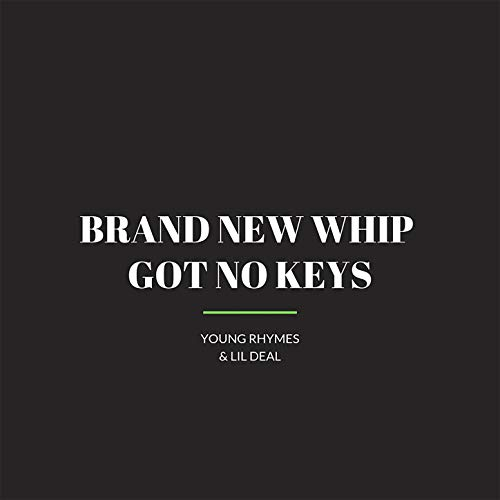 Brand New Whip Got No Keys [Explicit]