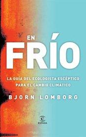 Descargar Libro En Frío: La Guía Del Ecologista Escéptico Para El Cambio Climático Bjorn Lomborg