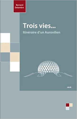 Livres gratuits en ligne Trois Vies: - Itinèraire d'un Aurovilien pdf, epub