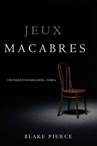 Jeux Macabres (Une Enquête de Keri Locke - Tome 4) (French ...