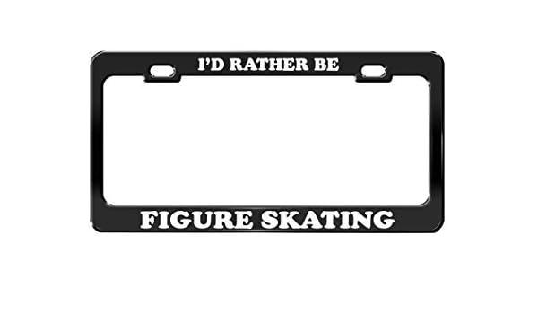 I/'D RATHER BE FIGURE SKATING Metal License Plate Frame Tag BLACK /& SILVER
