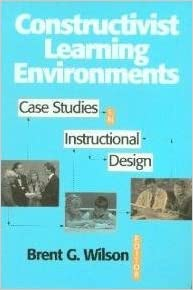Constructivist Learning Environments Case Studies In Instructional Design B G W 9780877782902 Amazon Com Books
