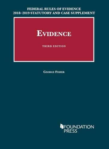 Federal Rules of Evidence 2018-2019 Statutory and Case Supplement to Fisher's Evidence (University Casebook Series)