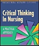 Critical Thinking in Nursing : A Practical Approach, Alfaro-Lefevre, Rosalinda A., 0721658970
