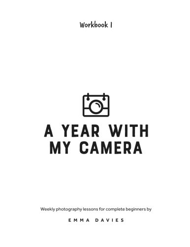 *This book is printed in black and white and designed to be written in - more details below; please read the whole description if you are expecting a coffee-table glossy book.* The two A Year With My Camera workbooks accompany the online course of th...