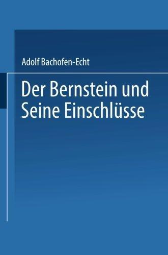 Der Bernstein und Seine Einschl?sse (German Edition) by Adolf Bachofen-Echt (1949-01-01)