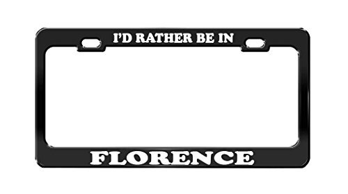 I'D RATHER BE IN FLORENCE Italy Beautiful Place Black License Plate Frame by Acove