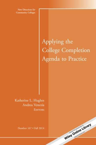 Applying the College Completion Agenda to Practice: New Directions for Community Colleges, Number 167 (J-B CC Single Issue Community Colleges)