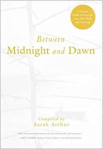 Between midnight and dawn a literary guide to prayer for lent between midnight and dawn a literary guide to prayer for lent holy week and eastertide sarah arthur 9781612616636 amazon books fandeluxe Gallery