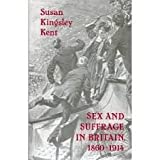 Sex and Suffrage in Britain, 1860-1914, Susan Kingsley Kent, 0691054975