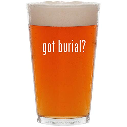 - got burial? - 16oz Pint Beer Glass
