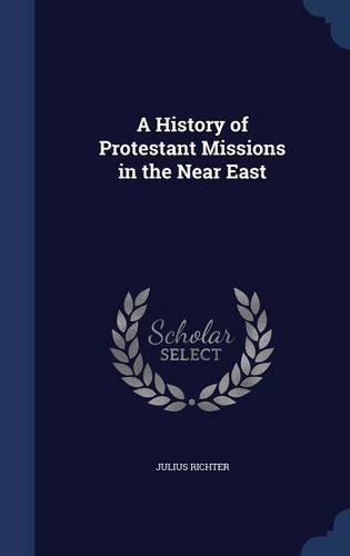 Read Online A History of Protestant Missions in the Near East ebook