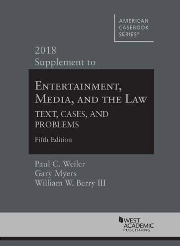 Entertainment, Media, and the Law, Text, Cases, and Problems, 5th, 2018 Supplement (American Casebook Series)