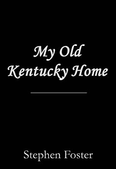 MY OLD KENTUCKY HOME by Stephen Foster words ... - YouTube