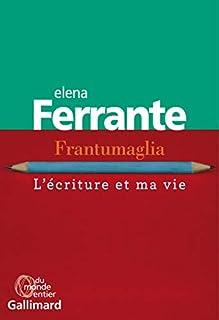 Frantumaglia : l'écriture et ma vie