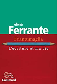 Frantumaglia : l'écriture et ma vie, Ferrante, Elena