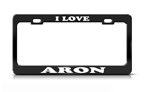 I LOVE ARON Boy Girl Name Black Metal license Plate Frame High - Aron Black