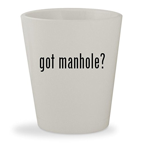 got manhole? - White Ceramic 1.5oz Shot Glass