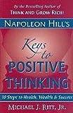 Napoleon Hill's Keys to Positive Thinking, Napoleon Hill and Michael J. Ritt, 0937539848