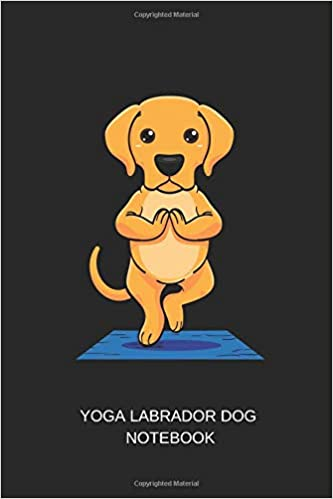 Yoga Labrador Dog Notebook: Blank Lined Journal 6x9 - Yoga ...