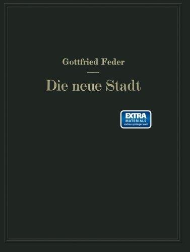 Die neue Stadt: Versuch der Begründung einer neuen Stadtplanungskunst aus der sozialen Struktur der Bevölkerung (Germa