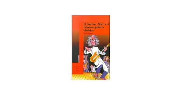 El Profesor Ziper Y LA Fabulosa Guitarra Electrica (Spanish Edition): Juan Villoro: 9789682940033: Amazon.com: Books