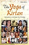 YOGA OF KIRTAN: Conversations On The Sacred Art Of Chanting (includes CD)