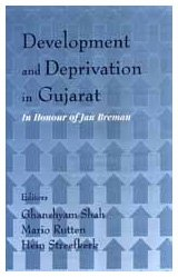 Development and Deprivation in Gujarat: In Honour of Jan Breman Ghanshyam Shah