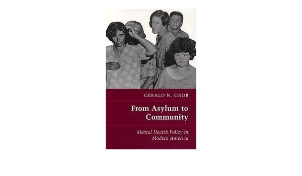 From Asylum To Community Mental Health Policy In Modern America