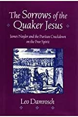 The Sorrows of the Quaker Jesus: James Nayler and the Puritan Crackdown on the Free Spirit Hardcover