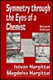 Symmetry Through the Eyes of a Chemist, Hargittai, I. and Hargittai, M., 0306448513