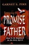 Receiving the Promise of the Father, Garnet E. Pike, 0911866396