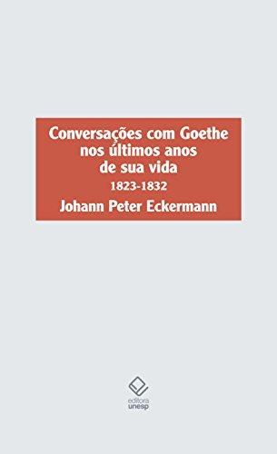 Conversações com Goethe nos Últimos Anos de Sua Vida. 1823-1833