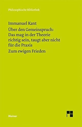 Philosophische Bibliothek, Bd.443, Über den Gemeinspruch: 'Das mag in der Theorie richtig sein, taugt aber nicht für die Praxis'; Zum ewigen Frieden, ein philosophischer Entwurf.