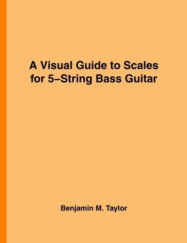 A Visual Guide to Scales for 5-String Bass Guitar: A Reference Text for Classical, Modal, Blues, Jazz and Exotic Scales (Fingerboard Charts for ... Scales on Stringed Instruments) (Volume 21)