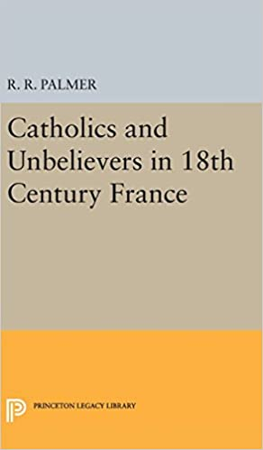 Catholics and Unbelievers in 18th Century France (Princeton Legacy Library)