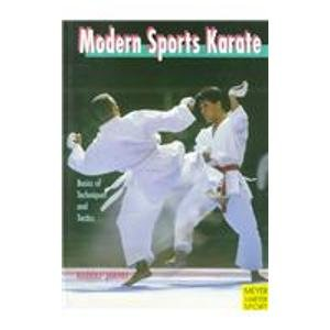 Modern Sports Karate: Basics of Techniques and Tactics: Basics of Technics and Tactics (Meyer & Meyer sport)