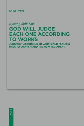 - God Will Judge Each One According to Works: Judgment According to Works and Psalm 62 in Early Judaism and the New Testament (Beihefte Zur Zeitschrift Für die Neutestamentliche Wissensch)