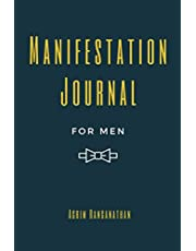 Manifestation Journal for Men: Law of Attraction Techniques and Tools for Goal Setting, Gratitude and Mindfulness | Writing Exercise Journal and Workbook to Manifest Your Dreams and Desires