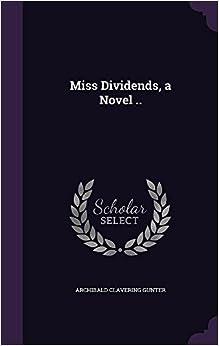 Miss Dividends, a Novel ..