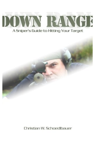 Down Range: A Sniper's Guide to Hitting Your Target ()