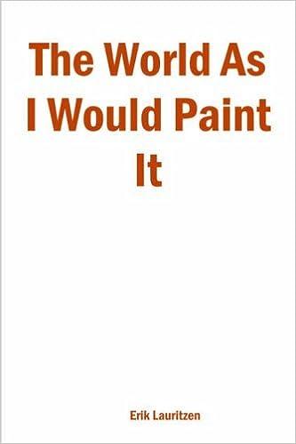 The World As I Would Paint It by Erik Lauritzen (2004-03-29)