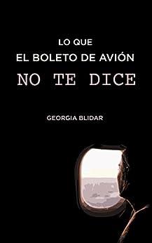 Lo que el boleto de avión no te dice (Spanish Edition) by [Blidar, Georgia]