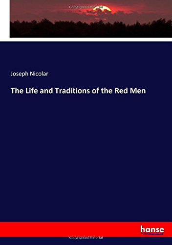 Read Online The Life and Traditions of the Red Men PDF