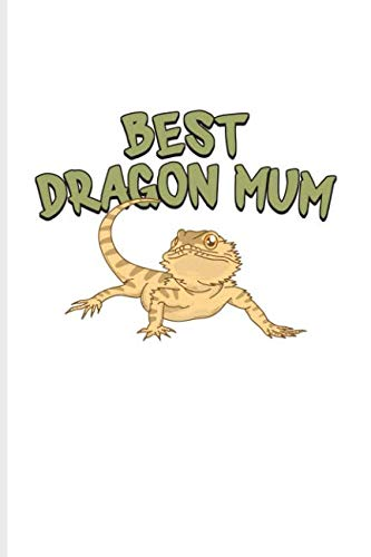 Best Dragon Mum: Funny Reptile Humor Journal For Lizards, Leopard Geckos, Chameleons, Alligators, Red Iguanas & Beardies Fans - 6x9 - 100 Blank Lined Pages